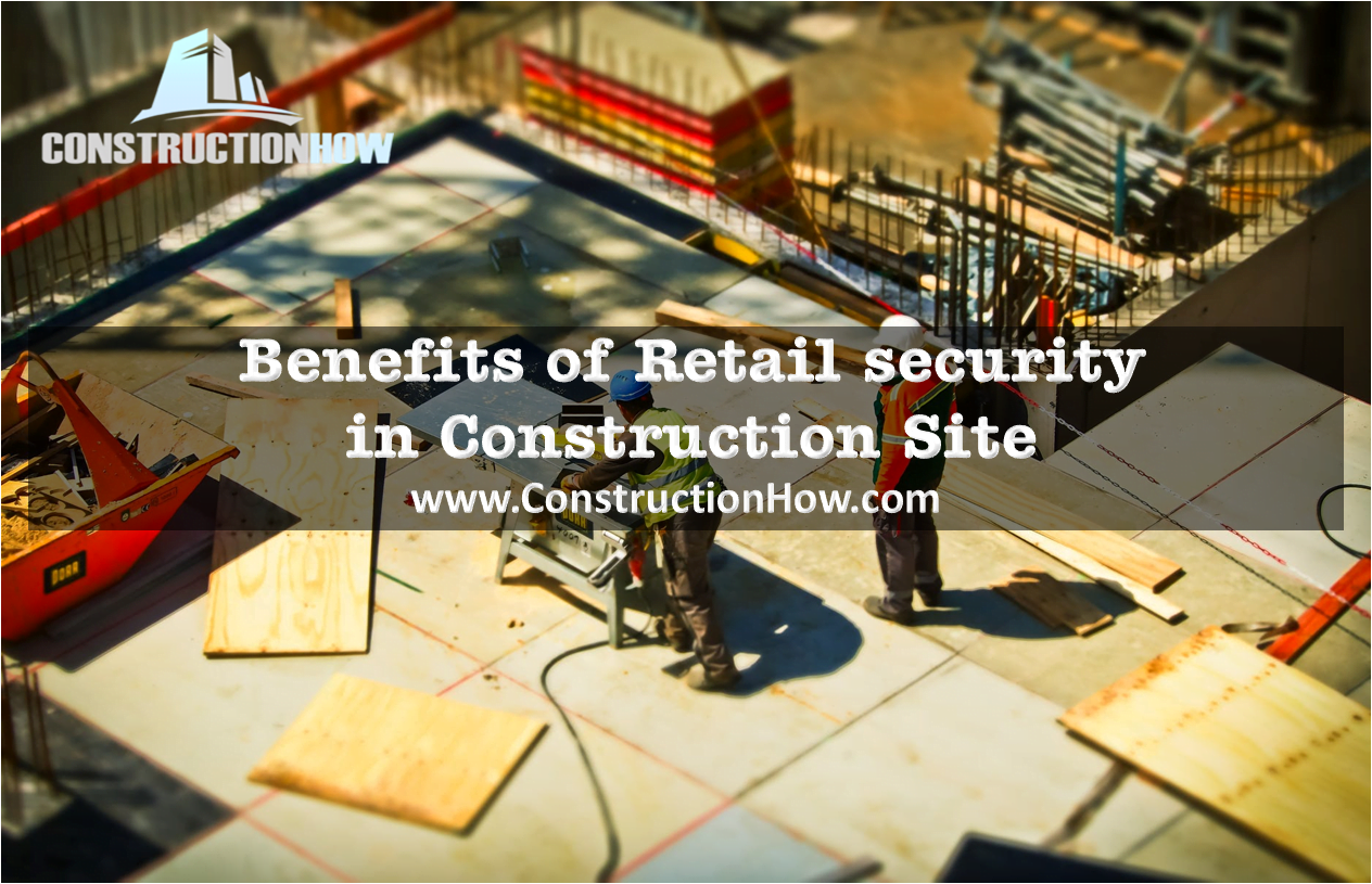 Retail Security in Construction sites is a big business today. This is because construction projects require them. They help provide peace of mind and safety to
